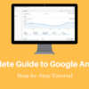 How to Use Google Analytics: A Complete Guide