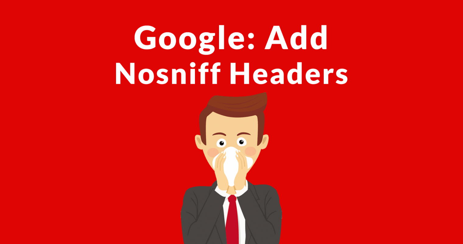 Google Asks Publishers to Add Nosniff Response Headers
