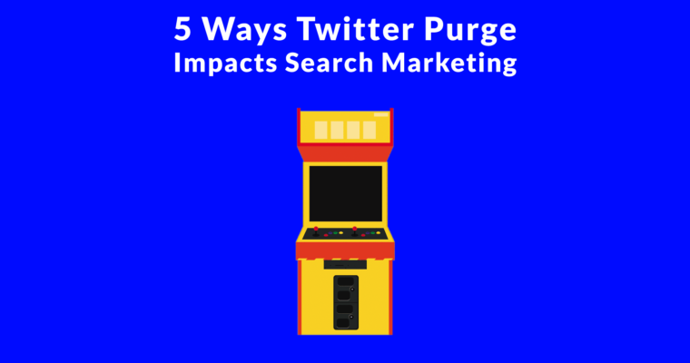 5 Ways the Twitter Purge Impacts Search & Social Media Marketing