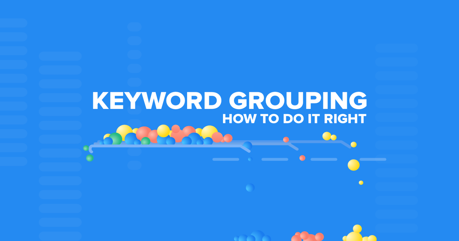 Keyword Grouping: Why You Need It & How to Do It Right