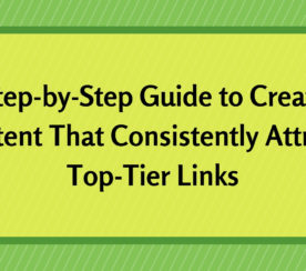 A Step-by-Step Guide to Create Content That Attracts High Quality Links