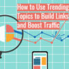 How to Use Trending Topics to Build Links & Boost Traffic