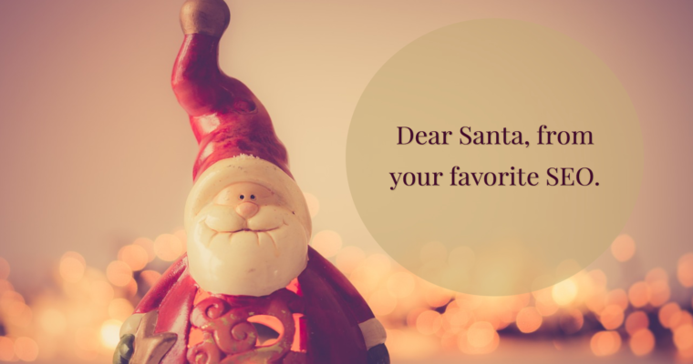 An SEO's Letter to Santa: All I Want for Christmas This Year