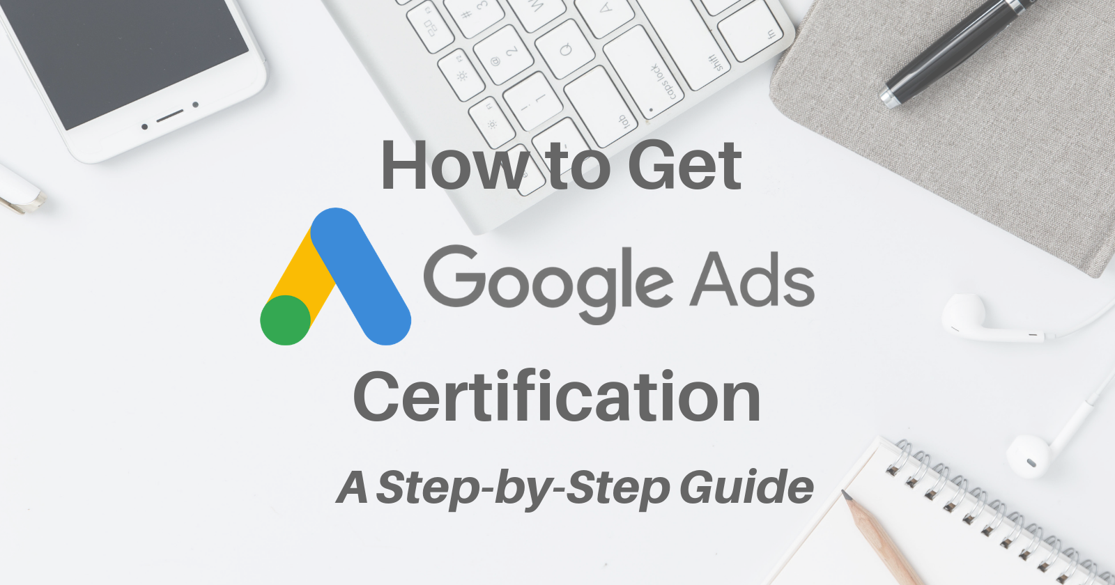 How To Get Google Ads Certification A Step By Step Guide