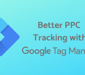 How to Set up Google Tag Manager for Better PPC Tracking