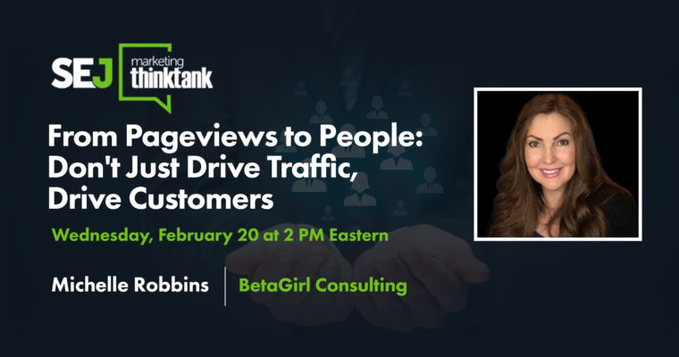 From Pageviews to People: Don't Just Drive Traffic, Drive Customers [Webinar]