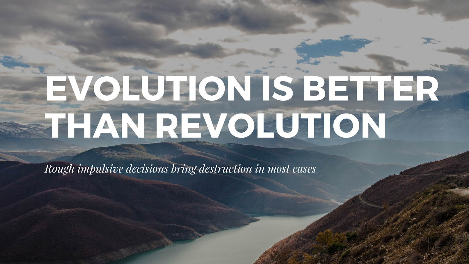 Evolution is better than revolutions