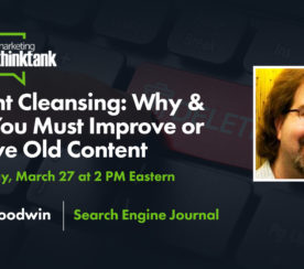 Content Cleansing: Why & How You Must Improve or Remove Old Content [Webinar]