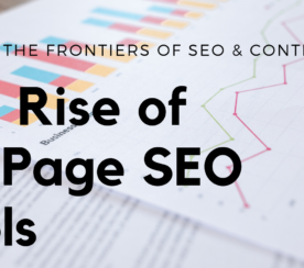 The Rise of On-Page SEO Tools: Pushing the Frontiers of SEO & Content