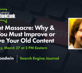 Content Massacre: Why & How You Must Improve or Remove Old Content [Webinar]