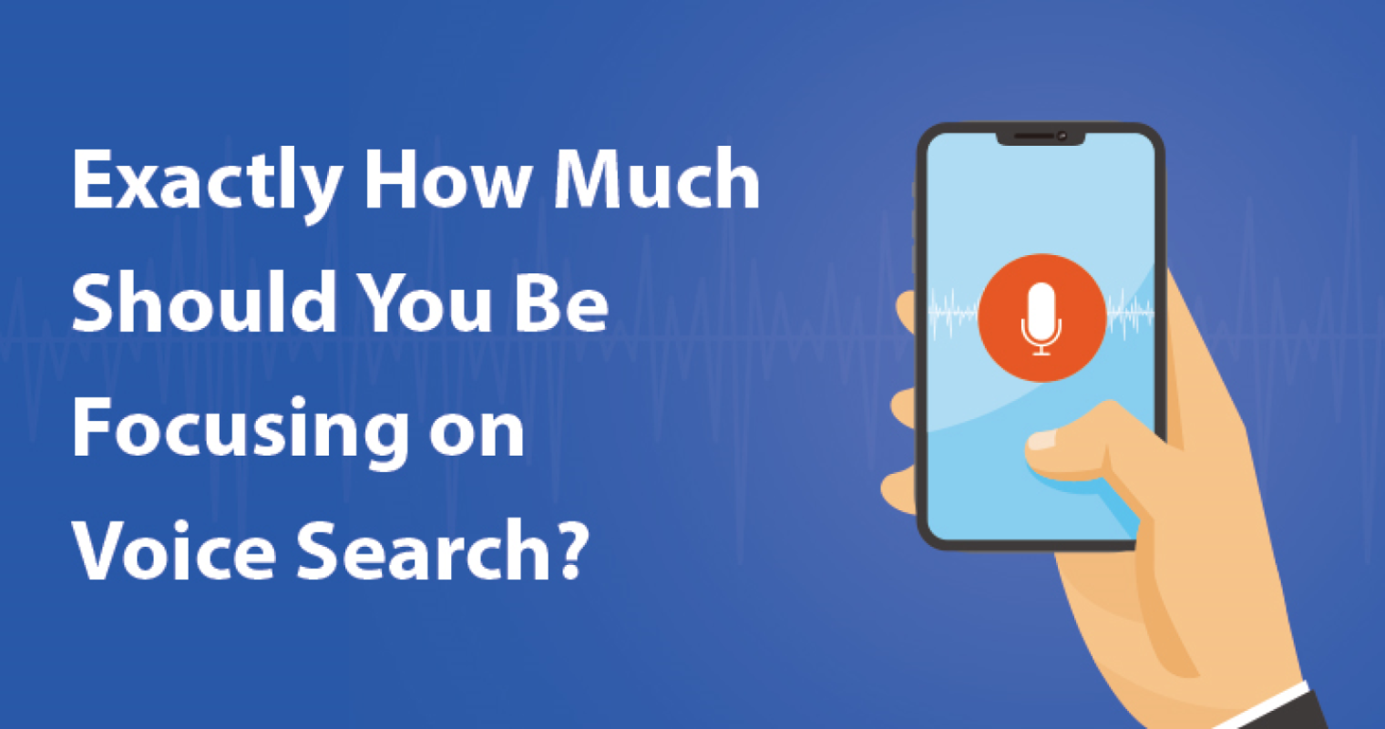 Exactly How Much Should You Be Focusing on Voice Search?