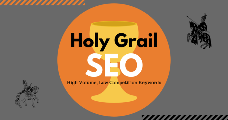 Holy Grail SEO: High Volume, Low Competition Keywords