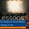 10 Lessons from the Micro-Stage of Social Media for the Main Stage of Life