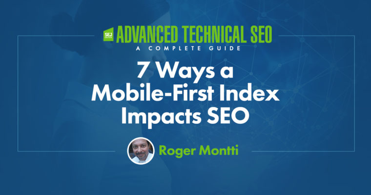 7 Ways a Mobile-First Index Impacts SEO