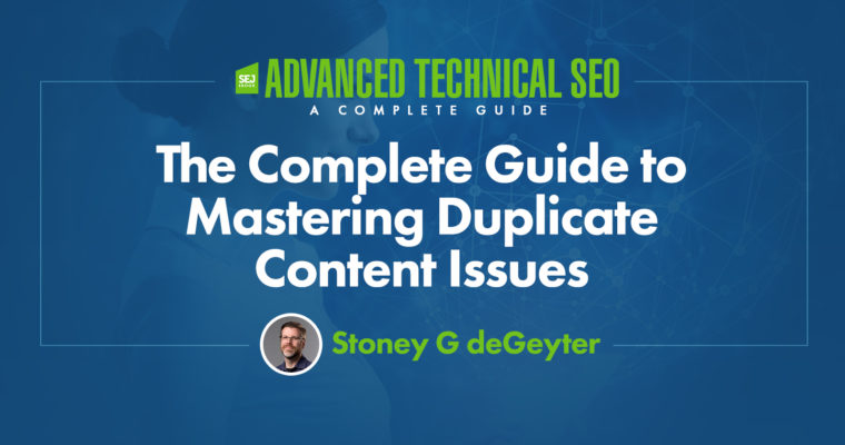 The Complete Guide to Mastering Duplicate Content Issues