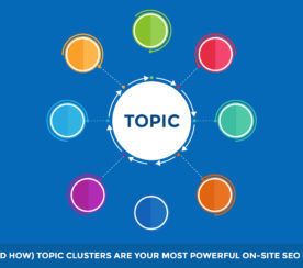 Why (& How) Topic Clusters Are Your Most Powerful SEO Weapon