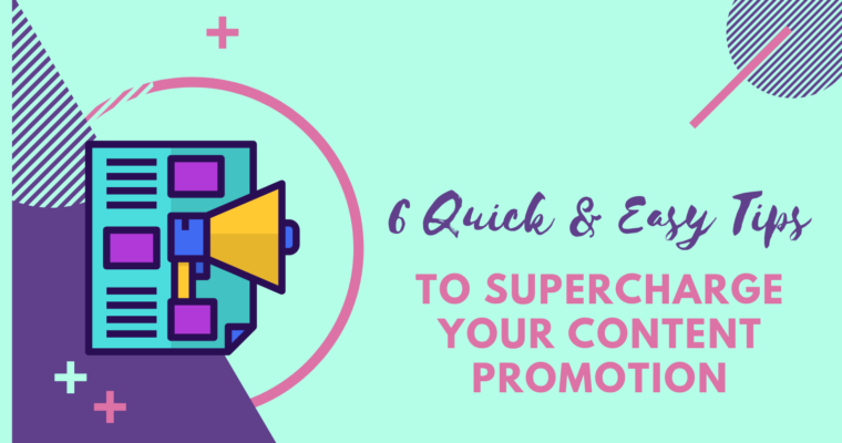 6 Quick & Easy Tips to Supercharge Your Blog Content