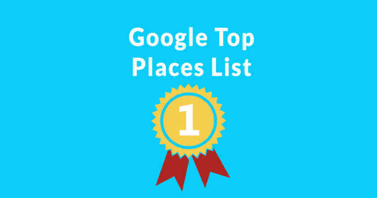 Google Top Places List Out of Beta – Uses Machine Learning