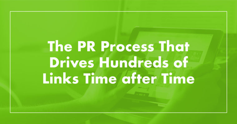 The PR Process That Drives Hundreds of Links Time After Time