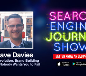 Dave Davies on SEO Evolution, Brand Building & Why Nobody Wants You to Fail [PODCAST]