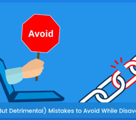 4 Simple (But Detrimental) Mistakes to Avoid When Disavowing Links