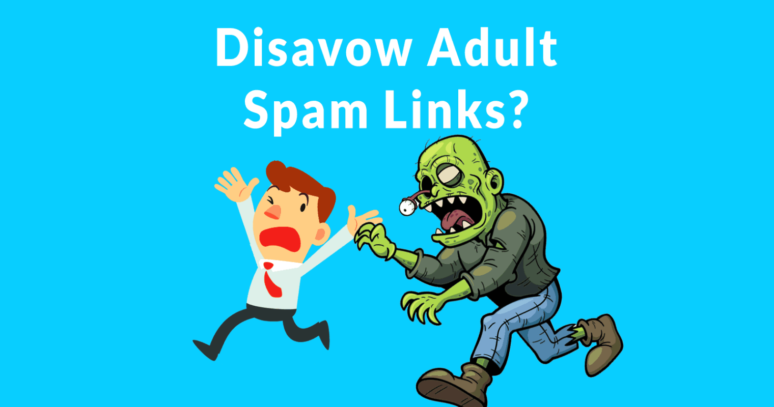 Adult Spam Links – Should You Disavow Them?