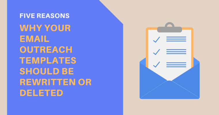 5 Reasons Why You Should Rewrite or Delete Your Email Outreach Templates