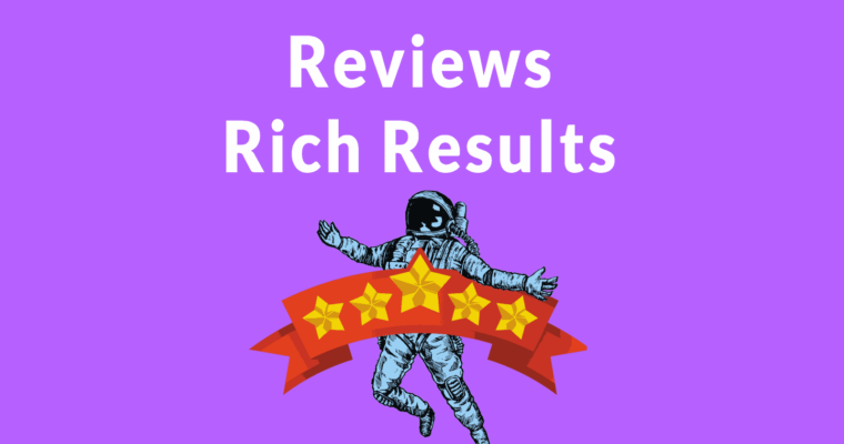Google Updates Reviews Rich Results – Check Your Structured Data