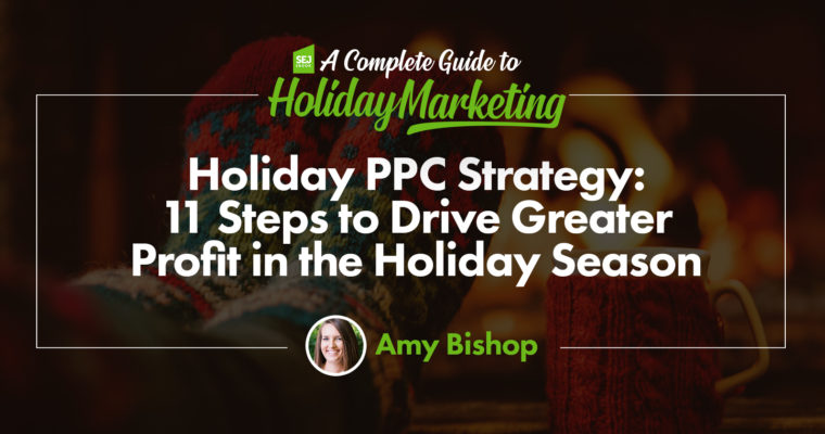 Holiday PPC Strategy: 11 Steps to Drive Greater Profit This Year