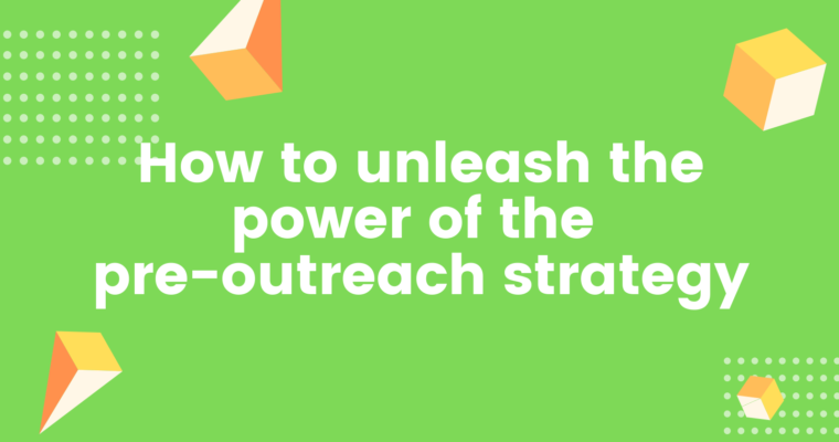 How to Unleash the Power of the Pre-Outreach Strategy