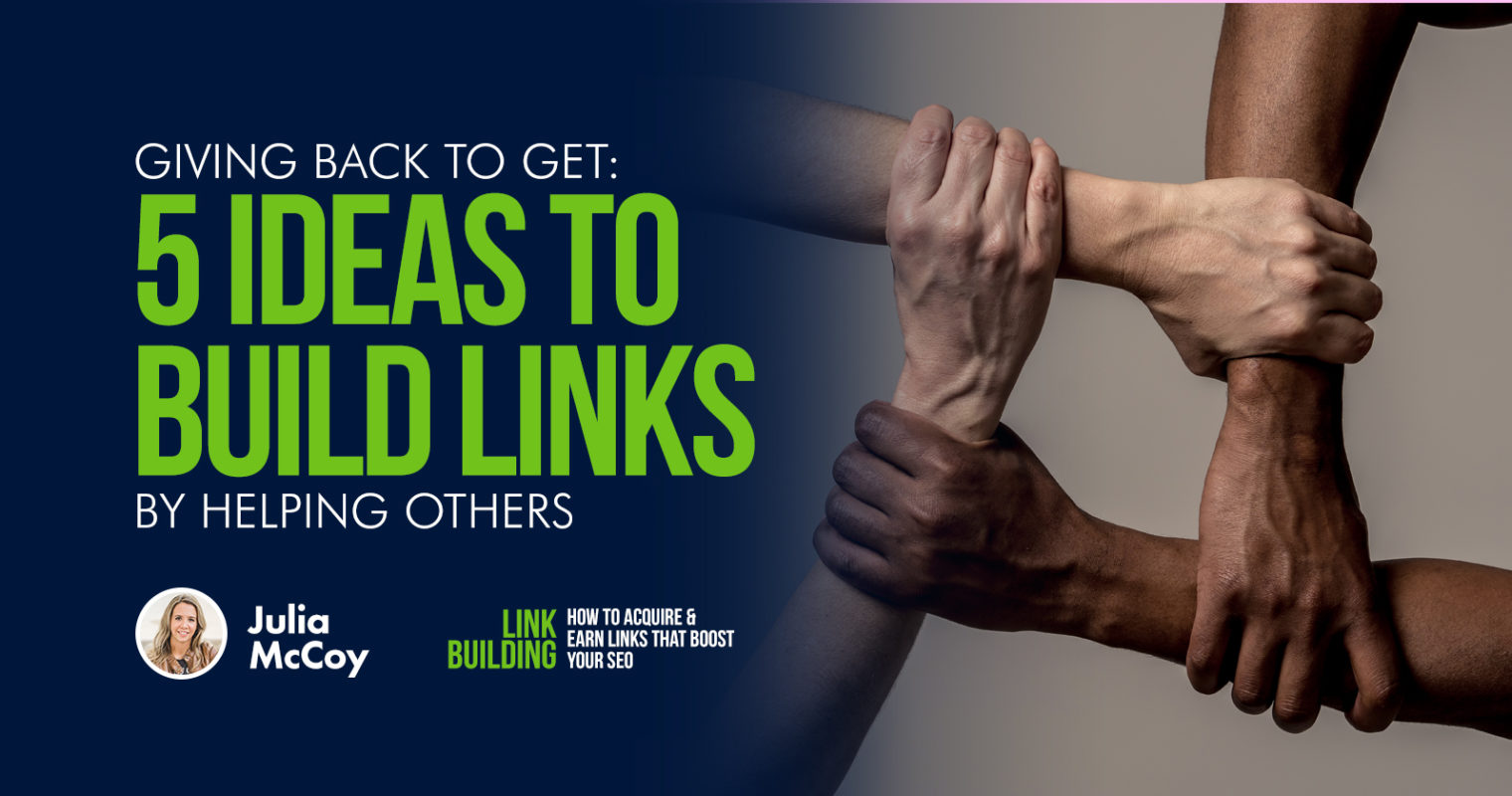 Giving Back to Get: 5 Ideas to Build Links by Helping Others