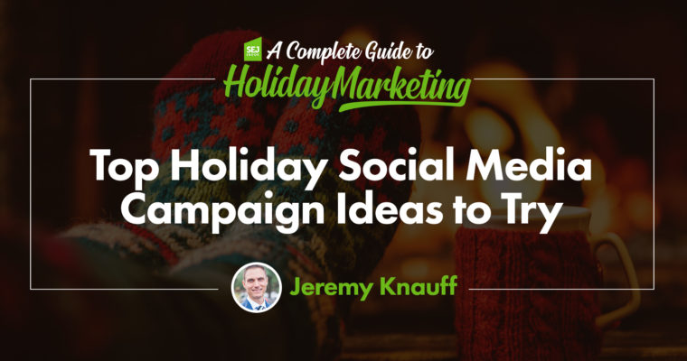 Top Holiday Social Media Campaign Ideas to Try