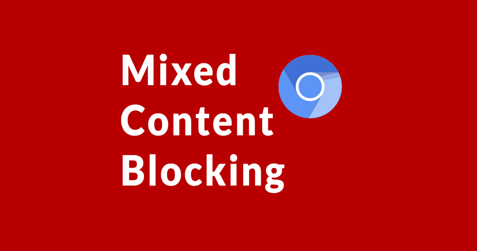 Google Chrome Will Block Mixed Content