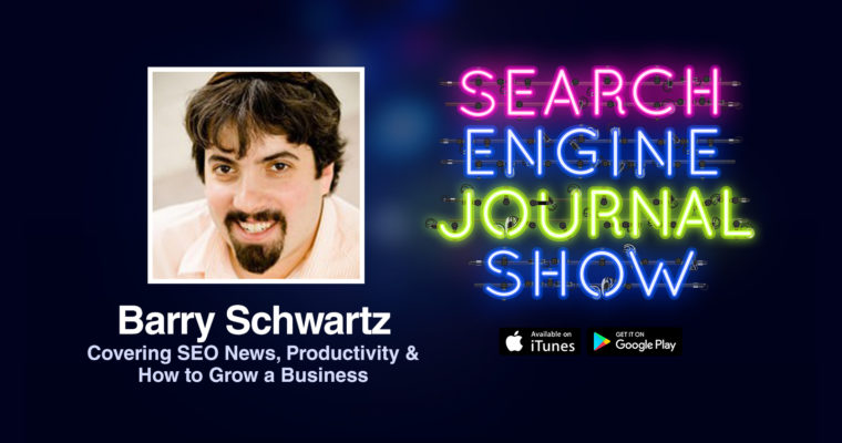 Barry Schwartz on Covering SEO News, Productivity & How to Grow a Business [PODCAST]