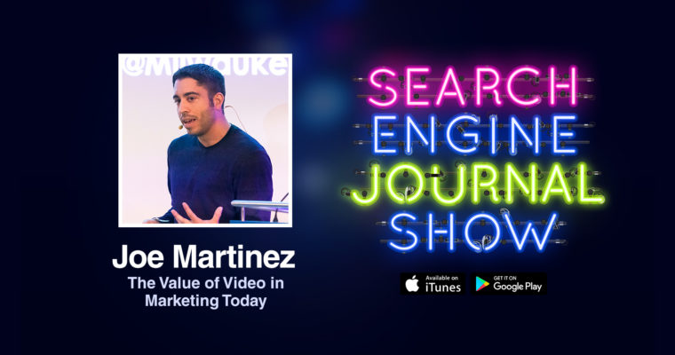 The Value of Video in Marketing Today with Joe Martinez [PODCAST]