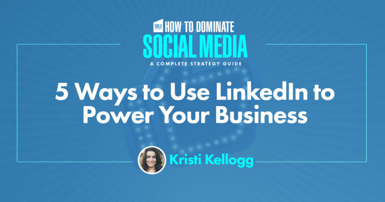 5 Ways to Use LinkedIn to Power Your Business