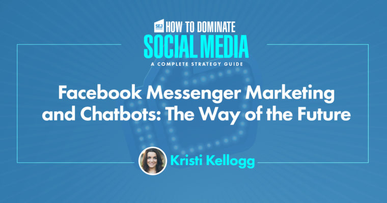 Facebook Messenger Marketing & Chatbots: 11 Ways to Get Started