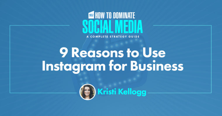 9 Reasons to Use Instagram for Business