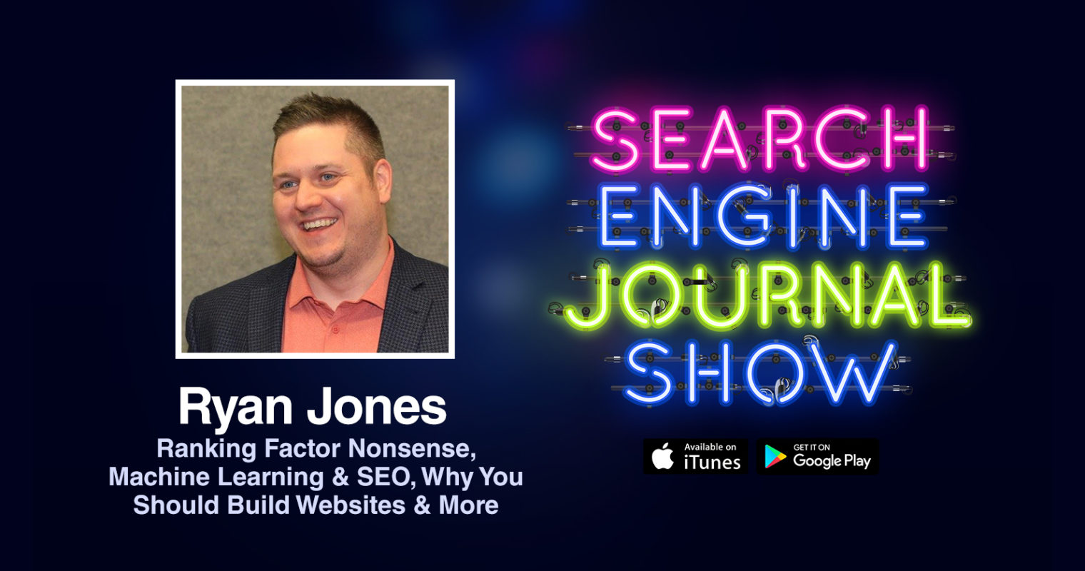 Ryan Jones on Ranking Factor Nonsense, Machine Learning & SEO, Why You Should Build Websites & More [PODCAST]