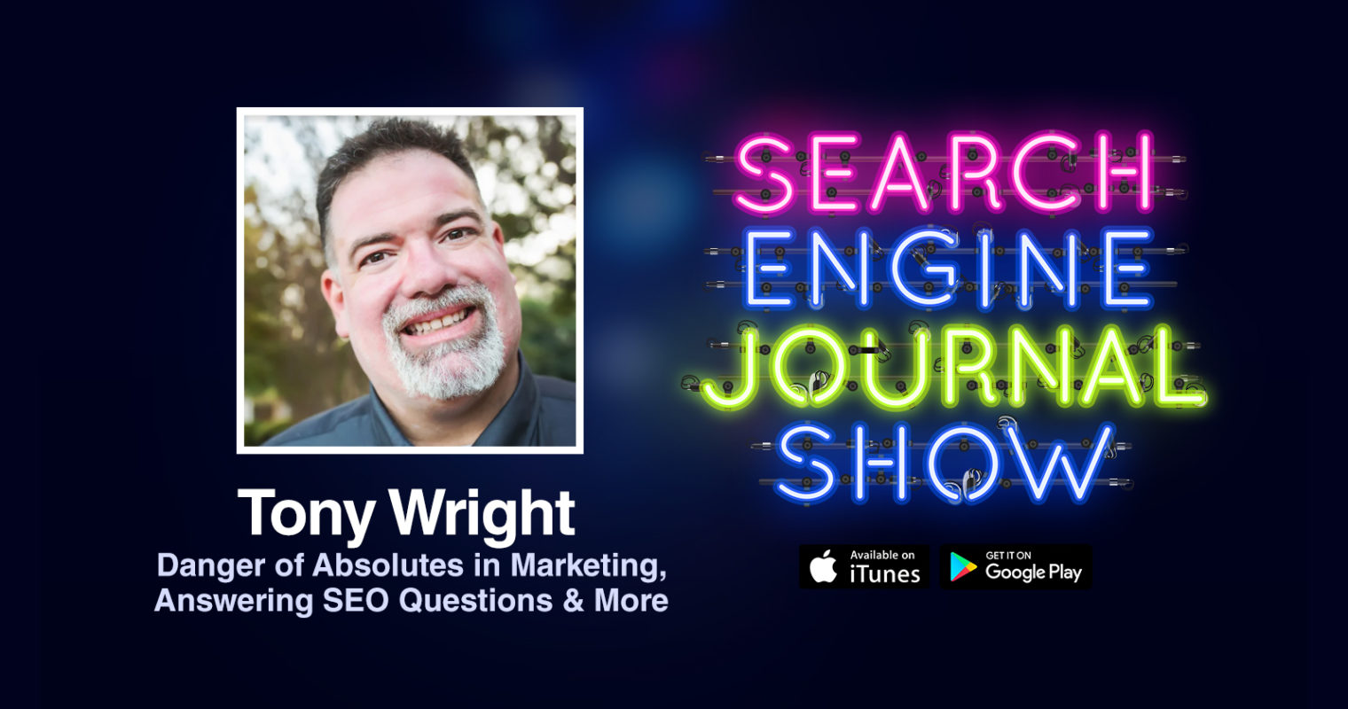 Tony Wright on the Danger of Absolutes in Marketing, Answering SEO Questions & More [PODCAST]