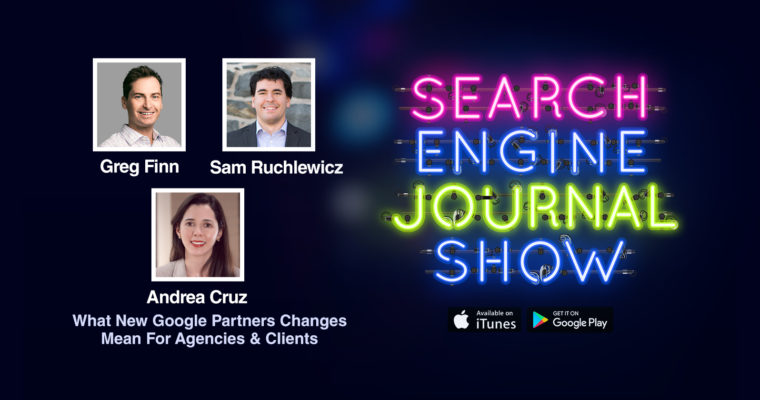 What Google Partners Changes Mean For Agencies & Clients [PODCAST]