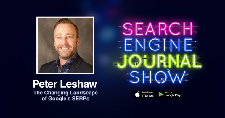 The Changing Landscape of Google's SERPs with Peter Leshaw [PODCAST]
