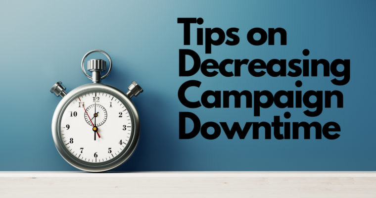 4 Top Tips for Decreasing Campaign Downtime