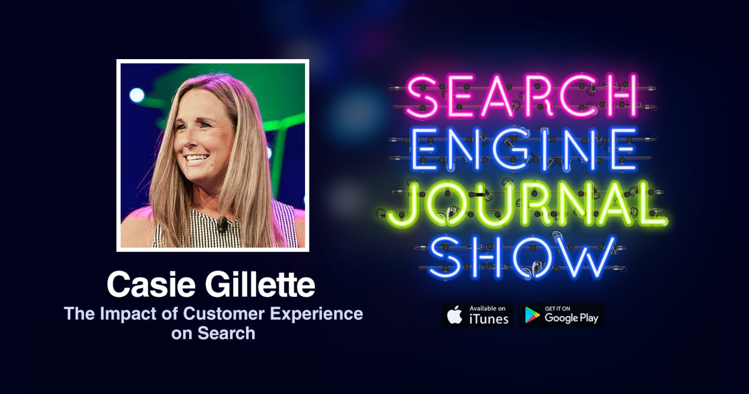The Impact of Customer Experience on Search with Casie Gillette [PODCAST]