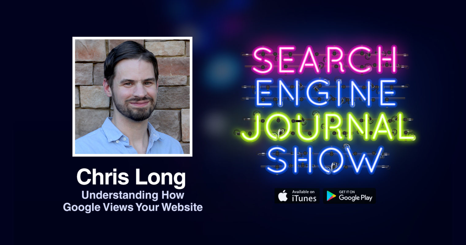 Understanding How Google Views Your Website with Chris Long [PODCAST]