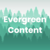 What Is Evergreen Content & Why Should You Care?