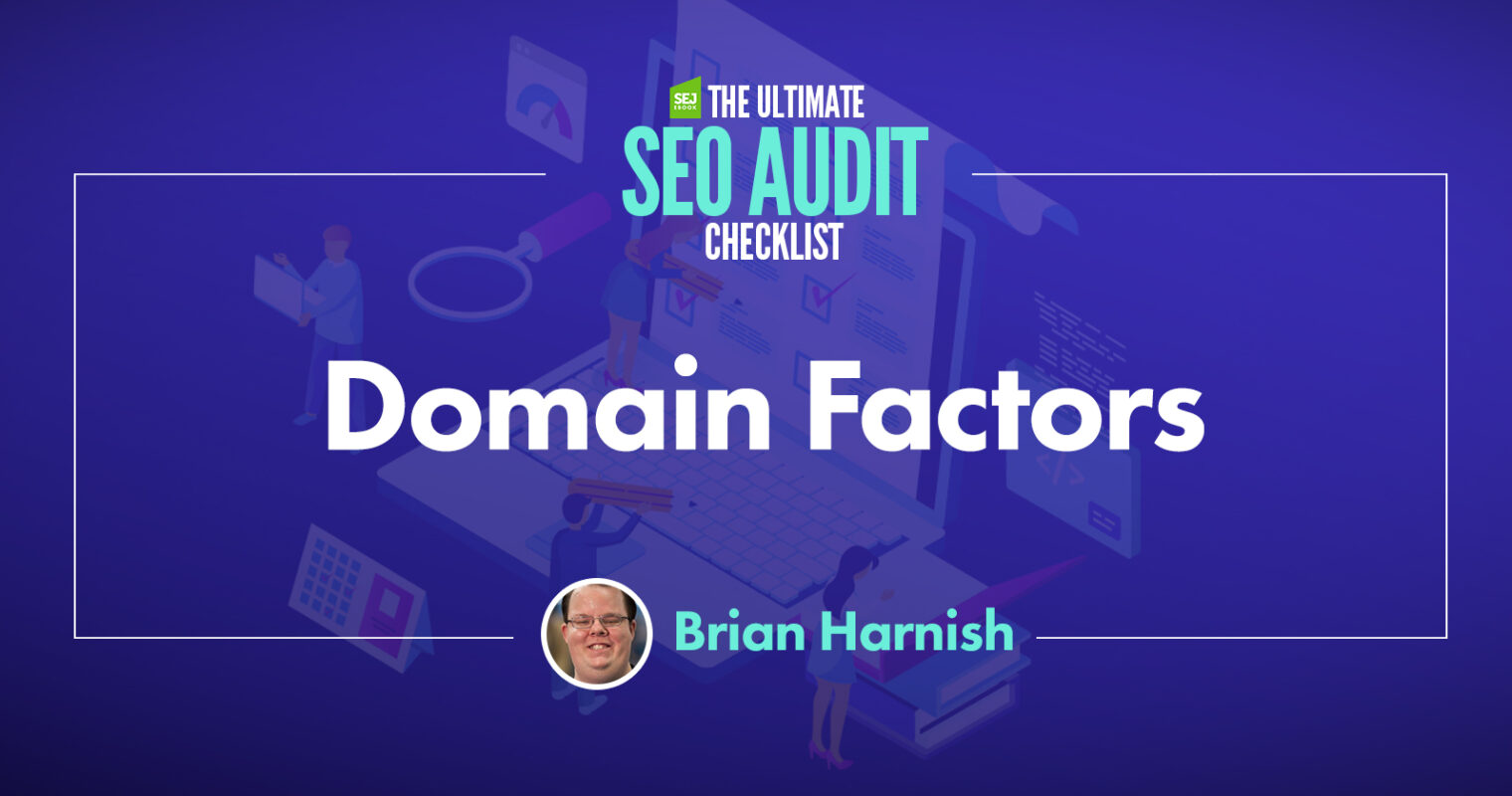11 Domain Factors You Must Evaluate During an SEO Audit