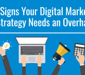10 Signs Your Digital Marketing Strategy Needs an Overhaul