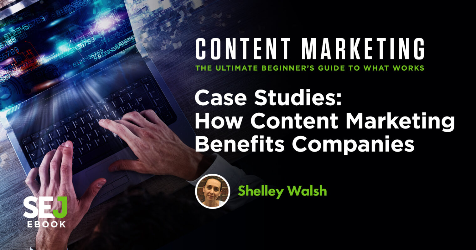 Case Studies: How Content Marketing Benefits Companies