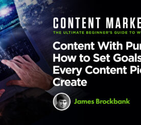 Content With Purpose: How to Set Goals for Every Content Piece You Create
